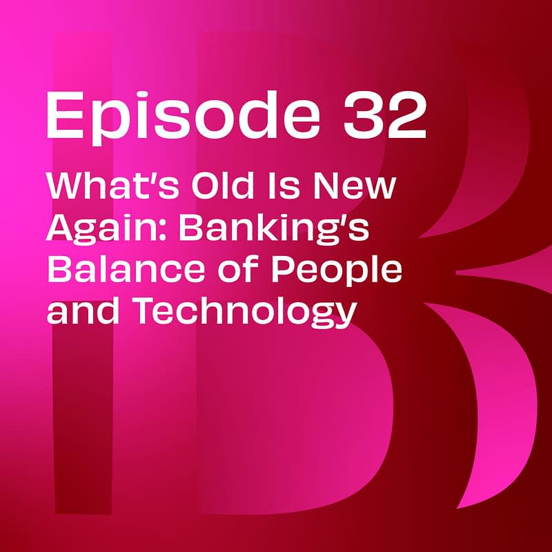 What's Old Is New Again: Banking's Balance of People and Technology
